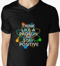 Think like a proton and stay positive Men's V-Neck T-Shirt