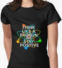 Think like a proton and stay positive Women's Fitted T-Shirt