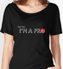 I'm a pro Women's Relaxed Fit T-Shirt