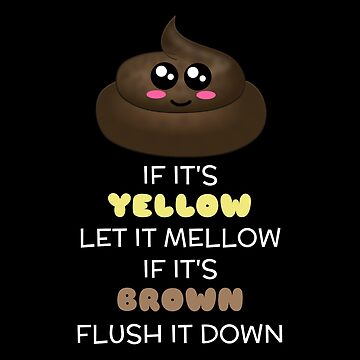 If It's Yellow Let It Mello If It's Brown Flush It Down Funny Poop Pun by DogBoo