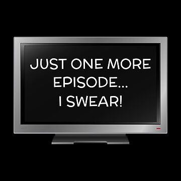 Just One More Episode I Swear Funny TV Addict Pun by DogBoo