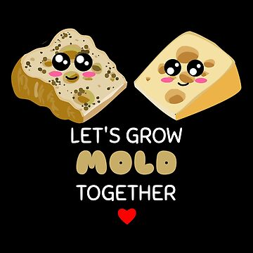 Let's Grow Mold Together Funny Cheese Pun by DogBoo