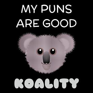 My Puns Are Good Koality Funny Koala Pun by DogBoo