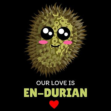 Our Love Is En durian Cute Durian Pun by DogBoo