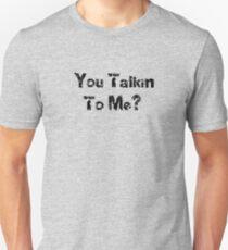 You Talkin To Me - Quote T-Shirt Unisex T-Shirt