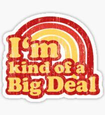 I'm Kind Of A Big Deal Sticker