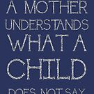 A Mother Understands What A Child Does Not Say Quote by taiche