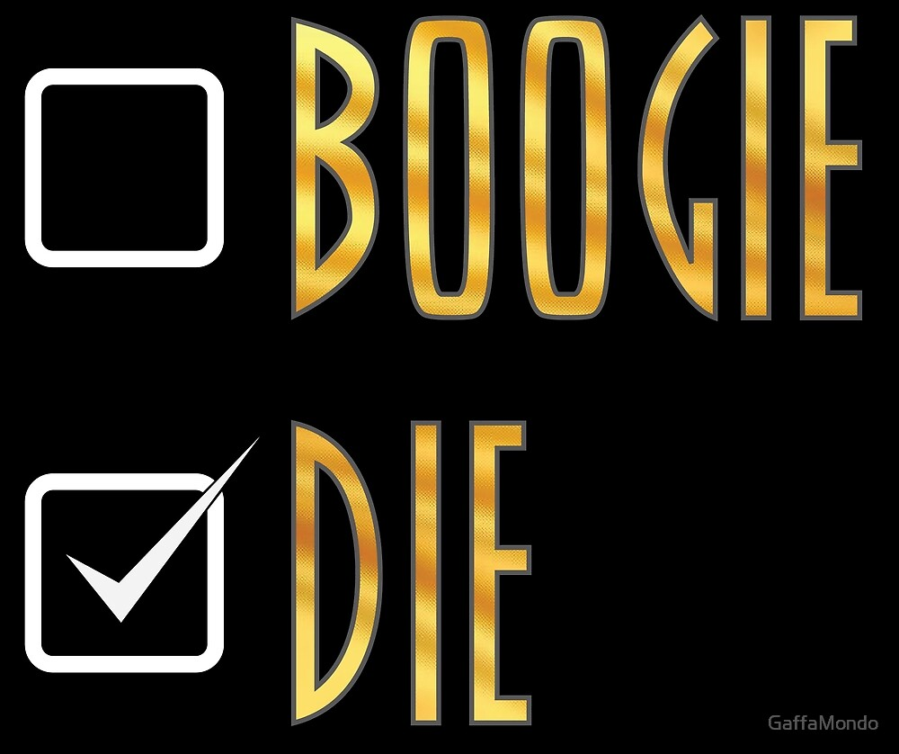 BOOGIE, or DIE! by GaffaMondo