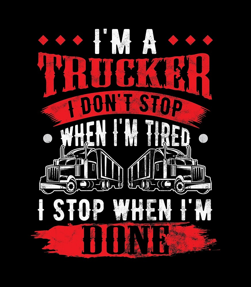 Trucker Im A Dont Stop Tired When Done Truck Driver Birthday Gift
