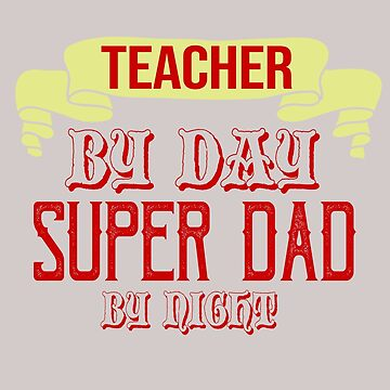 Teacher by day, super dad by night by Faba188