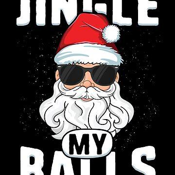 Jingle My Balls Funny Adult Christmas T-Shirt Santa Xmas by 14thFloor