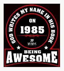 God write my name in his book on 1985 30 Years being AWESOME Photographic Print