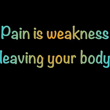 Pain is weakness leaving your body  by Its-Popcoin