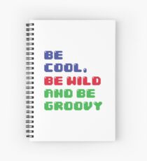 Be Cool, Be Wild And Be Groovy Spiral Notebook