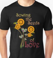 Sowing the Seeds of LOVE Unisex T-Shirt