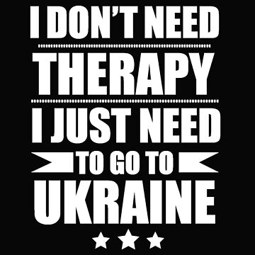 Don't Need Therapy Need to go to Ukraine Vacation Wanderlust by losttribe