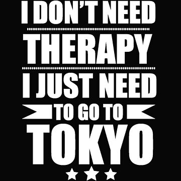 Don't Need Therapy Need to go to Tokyo Vacation Wanderlust by losttribe
