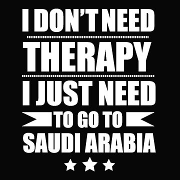 Don't Need Therapy Need to go to Saudi Arabia Vacation Wanderlust by losttribe
