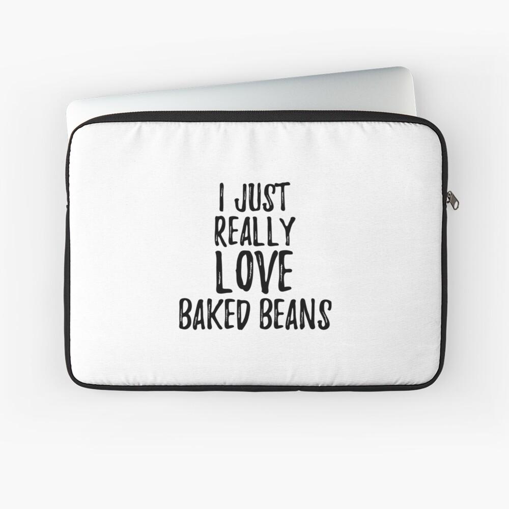 Baked Beans Lover Gift Food Addict I Just Really Love Baked Beans Funda para portátil