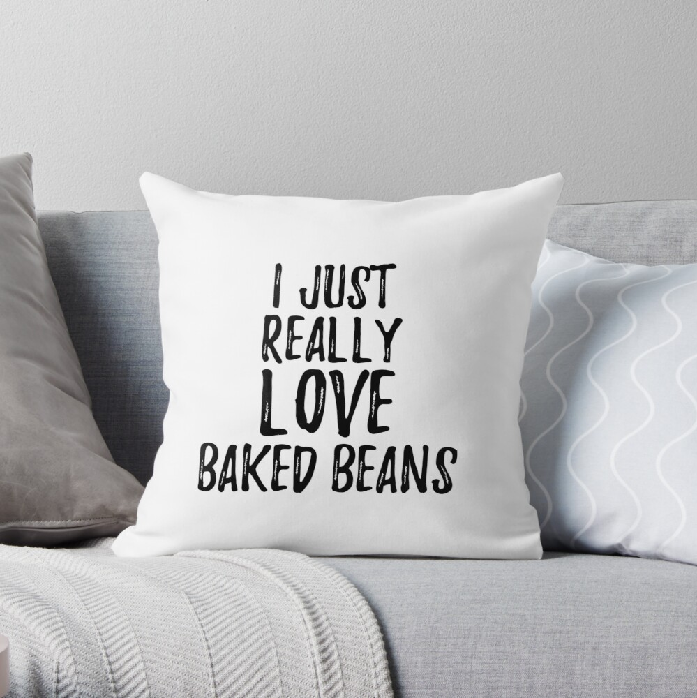 Baked Beans Lover Gift Food Addict I Just Really Love Baked Beans Cojín