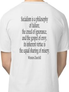 CHURCHILL, Politics, Socialism is a philosophy of failure, Labour Party, Sir Winston Churchill,  Classic T-Shirt