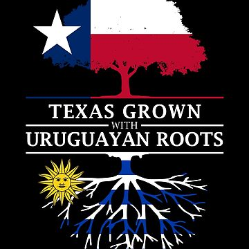 Texas Grown with Uruguayan Roots by ockshirts