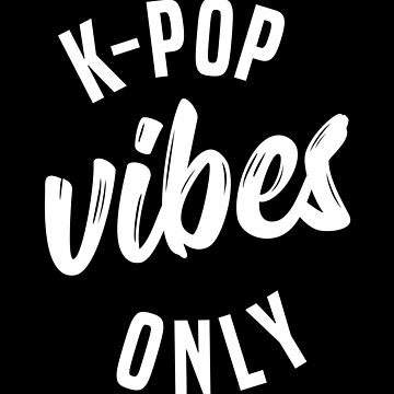 K-Pop Vibes Only T-Shirt Kawaii Merchandise by 14thFloor