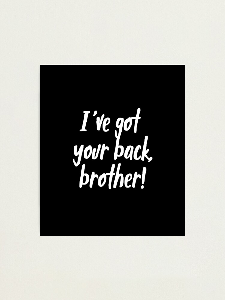 I\'ve Got Your Back, Brother! | Siblings | Quotes | Black | Photographic  Print