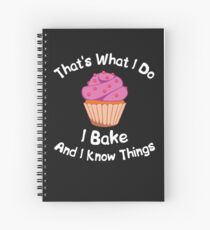 I Bake And I Know Things Spiral Notebook