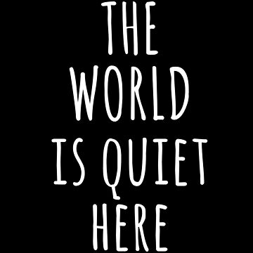 The World Is Quiet Here by with-care