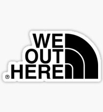 We Out Here (black) Sticker
