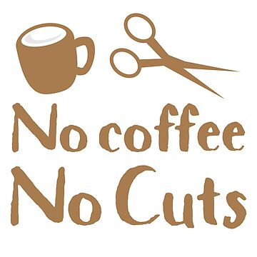 No coffee no cuts by jazzydevil