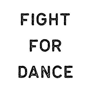 Dancing Shirt Fight For Dance Black Tap Ballet Cute Gift Hip Hop by threadsmonkey