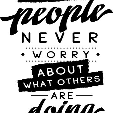 Successful People Never Worry About What Others Are Doing. Inspirational Quotes by ProjectX23