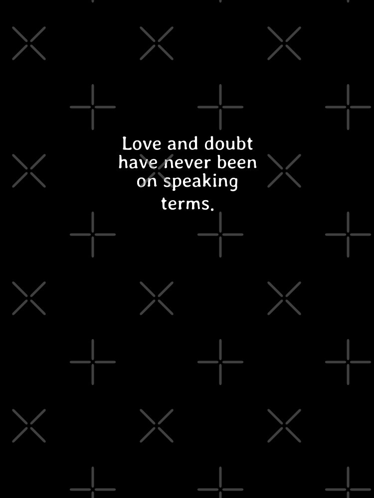 Love and doubt have never been on speaking terms von dkelemen