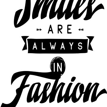 Smiles Are Always In Fashion Inspirational Quotes by ProjectX23