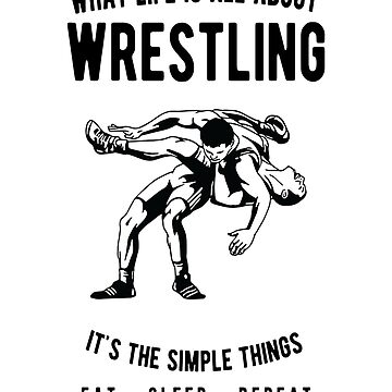 Wrestling - What Life Is All About - Eat Sleep Repeat  by JakeRhodes