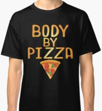 Body By Pizza Funny Humor Pizza Lover Classic T-Shirt