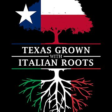 Texan Grown with Italian Roots by ockshirts