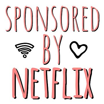 Sponsored By Netflix by amberdaisy