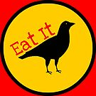 Eat It Black Crow Raven  by EvePenman