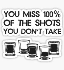Du vermisst 100% der Schüsse, die du nicht nimmst Sticker