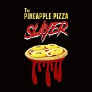 The Pineapple Pizza Slayer by vincenzosalvia