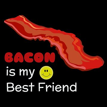 Bacon Is My Best Friend by DogBoo