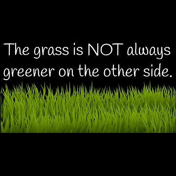 The Grass Is Not Always Greener On The Other Side by DogBoo