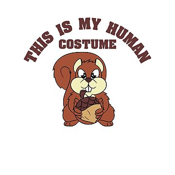 """""""This Is My Human Costume I m Really A Squirrel"""" nature cuteness animal inspired tee made for you! by Customdesign200"""