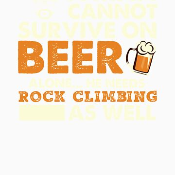 A Man Cannot Survive On Beer Alone He Needs Rock climbing As Well by orangepieces