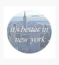 It's Better In New York Photographic Print