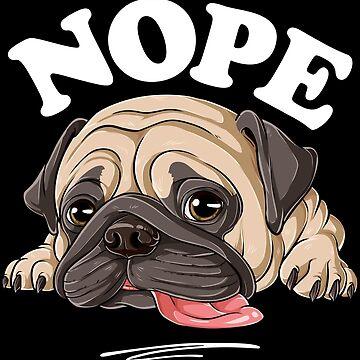 Nope Mops-T-Shirt Faules lustiges Kinderfrauen-Mann-Hundeliebhaber-Geschenk von LiqueGifts