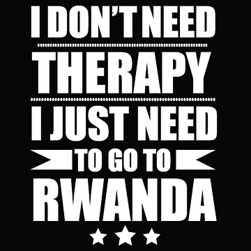Don't Need Therapy Need to go to Rwanda Vacation Wanderlust by losttribe